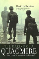 The Making of a Quagmire: America and Vietnam During the ...