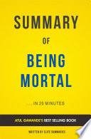 Being Mortal: Medicine and What Matters in the End by Atul Gawande | Summary and Analasys