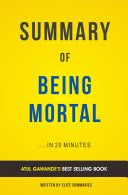 Being Mortal  Medicine and What Matters in the End by Atul Gawande   Summary and Analasys Book