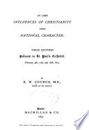 On some influences of Christianity upon national character Three lectures delivered in St. Paul's cathedral, February 4th, 11th, and 18th, 1873
