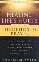 Healing Life's Hurts Through Theophostic Prayer