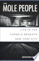 The Mole People  : Life in the Tunnels Beneath New York City
