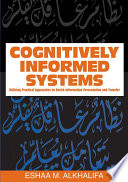 Cognitively Informed Systems: Utilizing Practical Approaches to Enrich Information Presentation and Transfer
