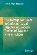 The Average Consumer in Confusion based Disputes in European Trademark Law and Similar Fictions