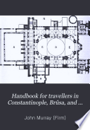 Handbook for Travellers in Constantinople  Br  sa  and the Troad