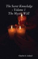 The Secret Knowledge   Volume 1  The Mystic Will