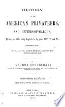 History of the American Privateers, and Letters-of-marque, During Our War with England in the Years 1812, '13, and '14