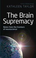 The Brain Supremacy: Notes from the frontiers of neuroscience Pdf/ePub eBook
