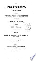 The Protestant, a weekly paper on the principal points of controversy betweeen the church of Rome, and the reformed, including the correspondence originally published in the Glasgow chronicle
