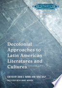 Decolonial Approaches to Latin American Literatures and Cultures