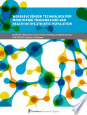 Wearable Sensor Technology for Monitoring Training Load and Health in the Athletic Population
