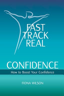 Fast Track Real Confidence: How to Boost Your Confidence