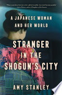 link to Stranger in the Shogun's city : a Japanese woman and her world in the TCC library catalog