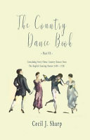 The Country Dance Book   Part VI   Containing Forty Three Country Dances from The English Dancing Master  1650   1728