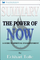Summary of The Power of Now  A Guide to Spiritual