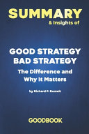 Summary & Insights of Good Strategy Bad Strategy The Difference and Why It Matters by Richard Rumelt Goodbook
