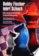 Bobby Fischer lehrt Schach  : ein programmierter Schachlehrgang ; mit den Weltmeisterschaftspartien Reykjavik 1972 zwischen Fischer und Spasski
