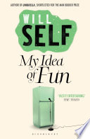 """My Idea of Fun: Reissued"" by Will Self"