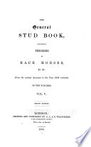 The General Stud Book, Containing Pedigrees of Race Horses, &c.,&c