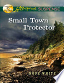 Small Town Protector  Mills   Boon Love Inspired Suspense