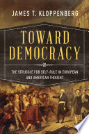 Toward Democracy The Struggle for Self-Rule in European and American Thought