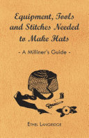Equipment, Tools and Stitches Needed to Make Hats - A Milliner's Guide