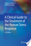"""A Clinical Guide to the Treatment of the Human Stress Response"" by George S. Everly, Jr., Jeffrey M. Lating"