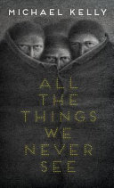 All the Things We Never See