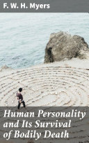 Human Personality and Its Survival of Bodily Death Book