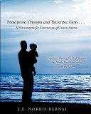 Forgiving Others and Trusting God . . . a Handbook for Survivors of Child Abuse Experience Healing for Deep Wounds That Hinder Your Relationship with