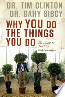 """Why You Do the Things You Do: The Secret to Healthy Relationships"" by Tim Clinton, Gary Sibcy"