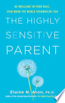 """The Highly Sensitive Parent: Be Brilliant in Your Role, Even When the World Overwhelms You"" by Elaine Aron"