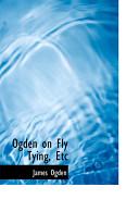 Ogden on Fly Tying  Etc