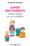 Aimer ses parents même quand on en a souffert