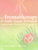 Aromatherapy & Subtle Energy Techniques