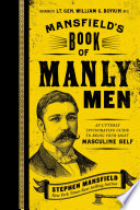 """Mansfield's Book of Manly Men: An Utterly Invigorating Guide to Being Your Most Masculine Self"" by Stephen Mansfield"