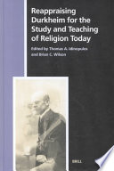 Reappraising Durkheim for the study and teaching of religion today / edited by Thomas A. Idinopulos and Brian C. Wilson.