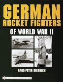 German Rocket Fighters of World War II