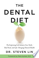 """The Dental Diet: The Surprising Link between Your Teeth, Real Food, and Life-Changing Natural Health"" by Steven Lin"