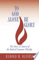 To God Alone Be Glory