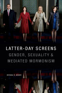 Latter-day Screens Gender, Sexuality, and Mediated Mormonism / Brenda R. Weber