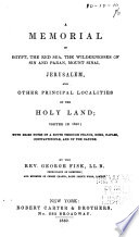 A Memorial of Egypt  the Red Sea  the Wildernesses of Sin   Paran  Mount Sinai  Jerusalem  and Other Principal Localities of the Holy Land     in 1842