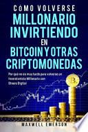 Como Volverse Millonario Invirtiendo En Bitcoin y Otras Criptomonedas