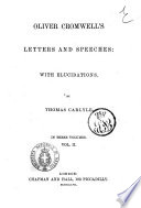 Oliver Cromwell s Letters and Speeches with Elucidations by Thomas Carlyle