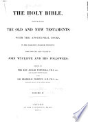 The Holy Bible, Containing the Old and New Testaments, with the Apocryphal Books, in the Earliest English Versions Made from the Latin Vulgate by John Wycliffe and His Followers