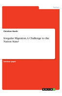 Irregular Migration A Challenge To The Nation State