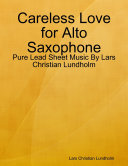 Careless Love for Alto Saxophone - Pure Lead Sheet Music By Lars Christian Lundholm