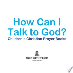 How Can I Talk to God? - Children's Christian Prayer Books Ebook - digital ebook library