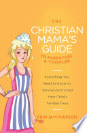 The Christian Mama s Guide to Parenting a Toddler