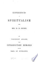 Experiences in spiritualism with mr. D.D. Home, by viscount Adare [ed.] with introductory remarks by the earl of Dunraven